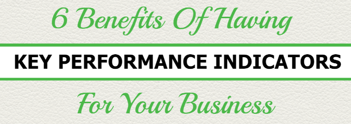 6 Benefits of Having Key Performance Indiactors For Your Business